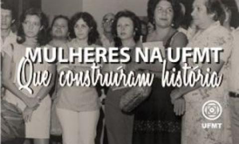 História da UFMT é marcada pelo pioneirismo de suas mulheres